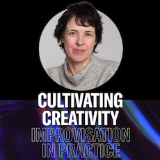 Cultivating Creativity - Improvisation in Practice - Andrea Keller Webinar