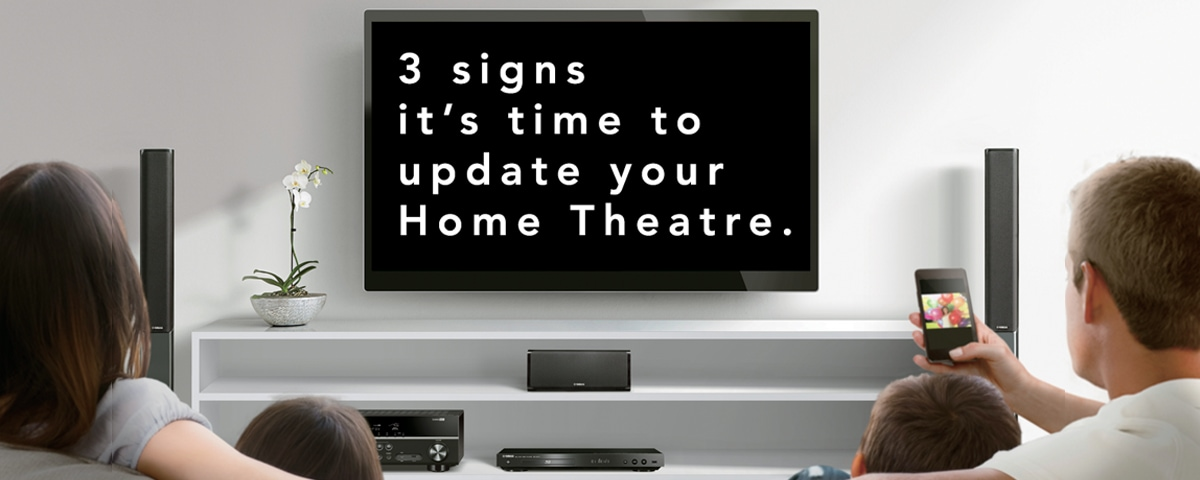 3 signs its time to upgrade your home theatre